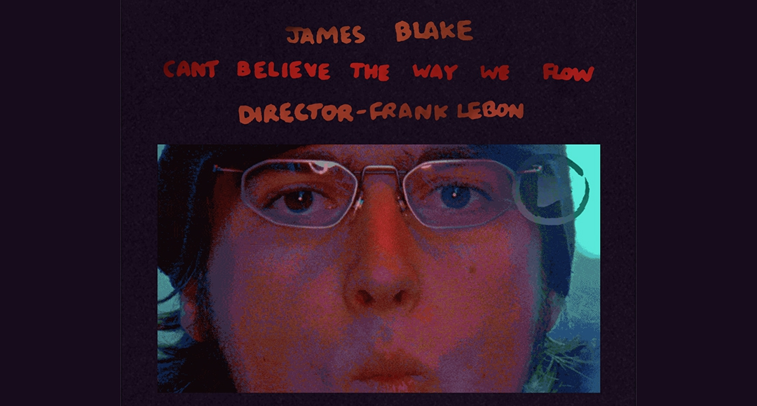 Regarde le nouvelle clip de James Blake - Can't Believe The Way We Flow