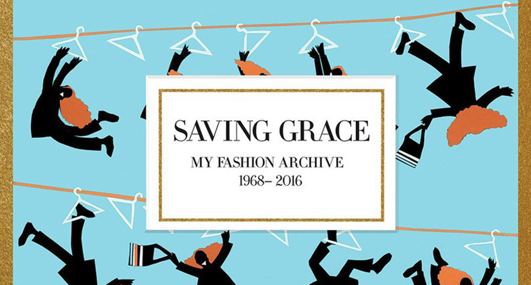 Saving Grace: My Fashion Archive 1968-2016